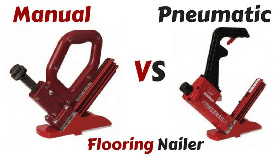 Manual vs Pneumatic Flooring Nailer