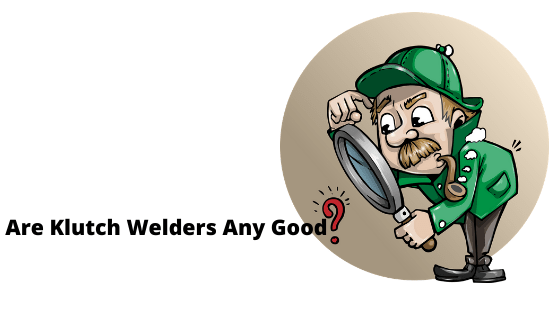 Are Klutch welders any good