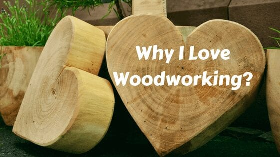 Why I Love Woodworking?