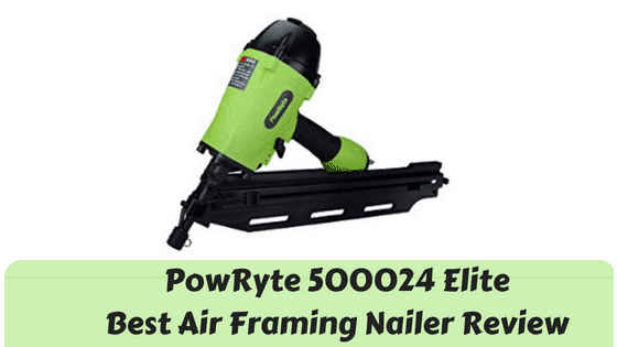 PowRyte 500024 Elite Best Air Framing Nailer Review