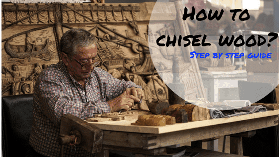 how to chisel wood?