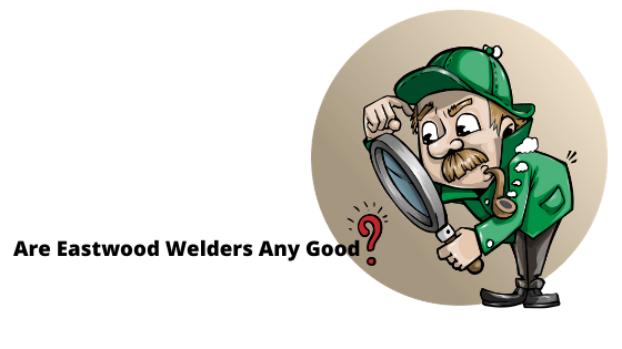 Are Eastwood welders any good