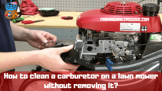 How to clean a carburetor on a lawn mower without removing it?