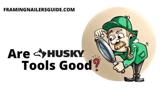 Are Husky Tools Good?