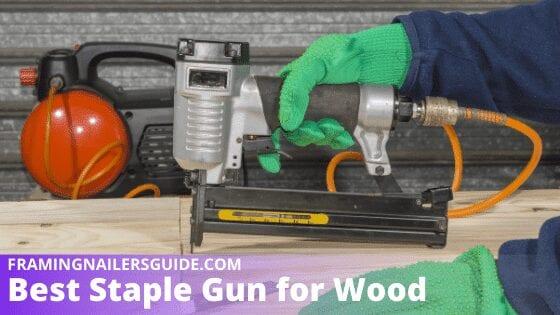 Best Staple Gun for Wood